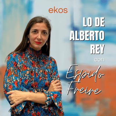 Lo de Alberto Rey - Lo de Espido Freire