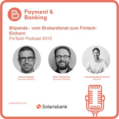 Payment & Banking Fintech Podcast - Bitpanda - vom Brokerdienst zum Fintech-Einhorn