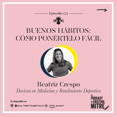Buenos hábitos: cómo ponértelo fácil, con Beatriz Crespo. Episodio 172