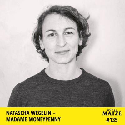 """Hotel Matze - """"Madame Moneypenny"""" Natascha Wegelin – Wie erlangt man finanzielle Unabhängigkeit?"""