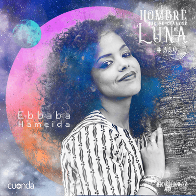 El hombre que se enamoró de la Luna - EBABBA HAMEIDA #LUNA359
