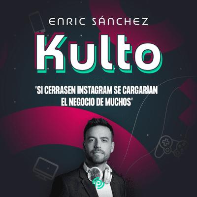 """Kulto - Enric Sánchez: """"Si cerrasen Instagram se cargarían el negocio de muchos comunicadores e influencers"""""""
