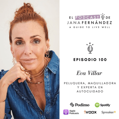 El podcast de Jana Fernández - Autocuidado como estilo de vida, con Eva Villar