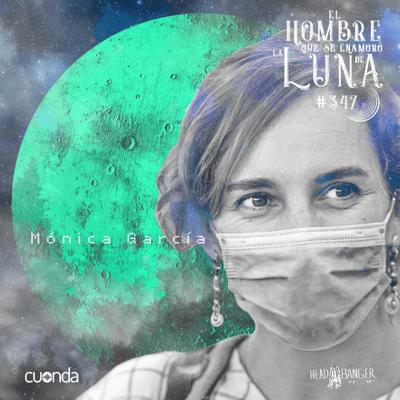 El hombre que se enamoró de la Luna - MÓNICA GARCIA #LUNA347