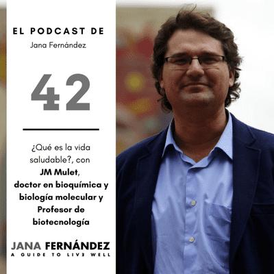 El podcast de Jana Fernández - ¿Qué es la vida saludable? con el doctor JM Mulet