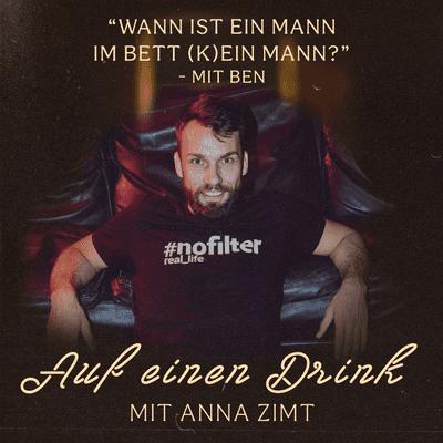 Auf einen Drink mit Anna Zimt - #14 Wann ist ein Mann im Bett (k)ein Mann? - mit Ben