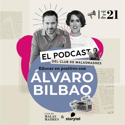 Club de Malasmadres - Educar en positivo con Álvaro Bilbao.