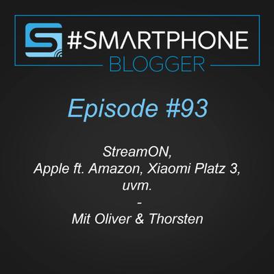 Smartphone Blogger - Der Smartphone und Technik Podcast - #093 - StreamON, Apple ft. Amazon, Xiaomi Platz 3 uvm.
