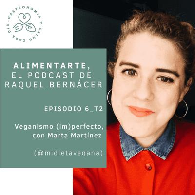 Alimentarte - T02-E06 Veganismo (im) perfecto, con Marta Martínez de mi dieta vegana
