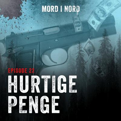 Mord i nord - Episode 22: Hurtige penge