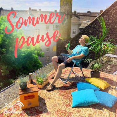 Liebe Nachbarn - der Podcast um's Eck - Sommerpause auf'm Dach ☀