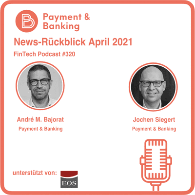 Payment & Banking Fintech Podcast - April 21 News-Rückblick