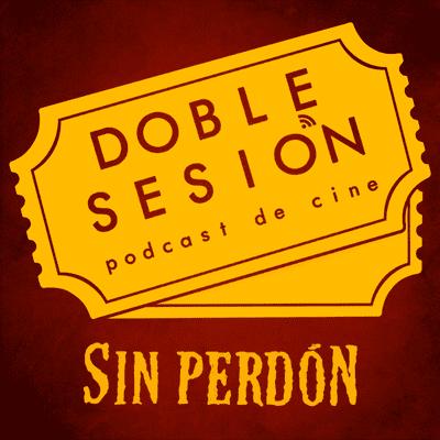 Doble Sesión Podcast de Cine - Sin Perdón (Clint Eastwood, 1992)