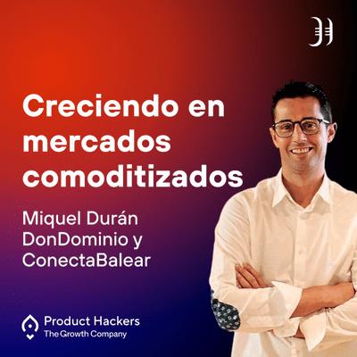 Growth y negocios digitales 🚀 Product Hackers - Creciendo en mercados comoditizados con Joan Miquel Durán de DonDominio
