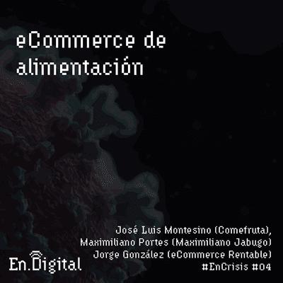 Growth y negocios digitales 🚀 Product Hackers - #EnCrisis 04: eCommerce de Alimentación