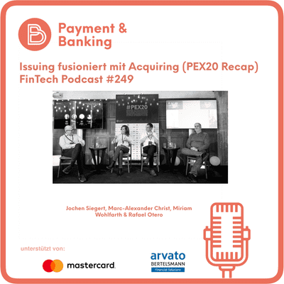 Payment & Banking Fintech Podcast - Issuing fusioniert mit Acquiring (PEX20 Recap)