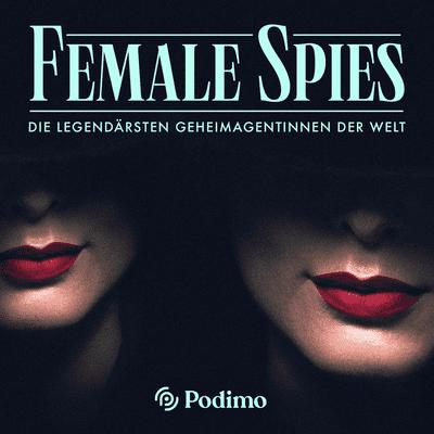 Female Spies – Die legendärsten Geheimagentinnen der Welt - podcast