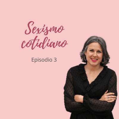 Déjame besarte con letras. El podcast de Beatriz Fiore - Sexismo cotidiano