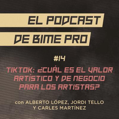 El podcast de BIME PRO - #14 - TikTok: ¿Cuál es el valor artístico y de negocio para los artistas?