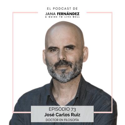 El podcast de Jana Fernández - Identidad y pensamiento crítico para encontrar la felicidad y construir tu zona de confort, con José Carlos Ruiz