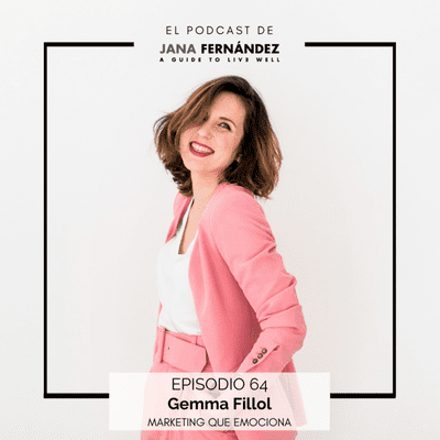 El podcast de Jana Fernández - Emprender y comunicar de forma extraordinaria, con Gemma Fillol