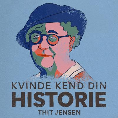 Kvinde Kend Din Historie  - S2 – Episode 7: Thit Jensen – frygtløs oplysningspioner og forfatter