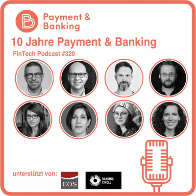 Payment & Banking Fintech Podcast - 10 Jahre Payment & Banking: der Jubiläumspodcast