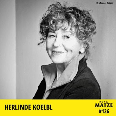 Hotel Matze - Herlinde Koelbl – Wie führt man ein kreatives Leben ohne Kompromisse?