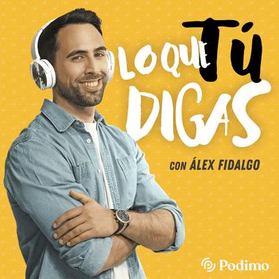coverart for the podcast Lo que tú digas, con Álex Fidalgo