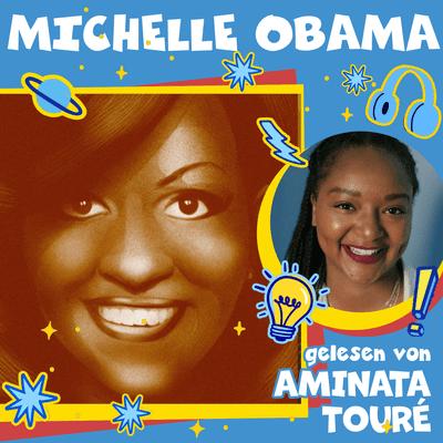 Good Night Stories for Rebel Girls – Der Podcast - Michelle Obama gelesen von Aminata Touré
