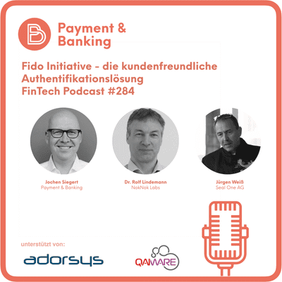 Payment & Banking Fintech Podcast - Fido Initiative - die kundenfreundliche Authentifikationslösung