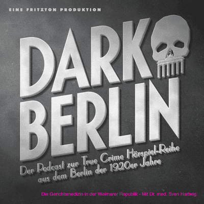 Dark Berlin - Dark Berlin Special - Die Gerichtsmedizin i.d. Weimarer Republik - Mit Dr.med Sven Hartwig