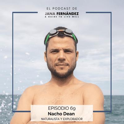 El podcast de Jana Fernández - Cómo hacer que todo sea posible con visión, propósito y fe en ti mismo, con el naturalista y explorador Nacho Dean