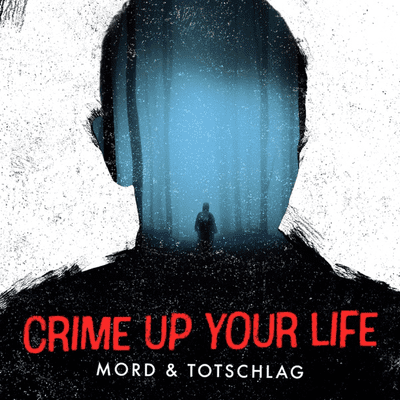 Crime up your Life - Mord und Totschlag - podcast