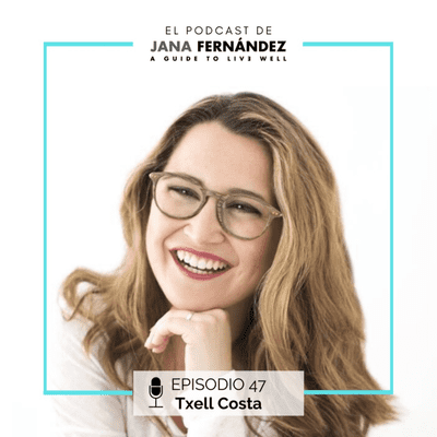 El podcast de Jana Fernández - Working Happy, con Txell Costa