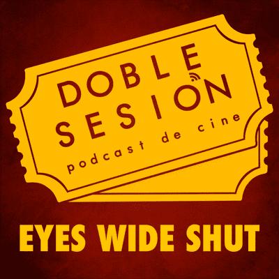Doble Sesión Podcast de Cine - Eyes Wide Shut (Stanley Kubrick, 1999)