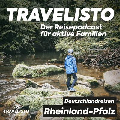 Travelisto - Der Reise-Podcast für aktive Familien - #11 Familienabenteuer in Rheinland-Pfalz