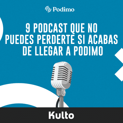 9 podcast que no puedes perderte si acabas de llegar a Podimo - Parte 1