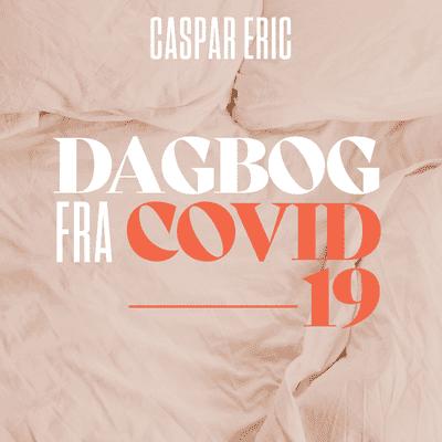 Dagbog fra Covid-19 - Caspar Eric: Dag 1 - De første tanker