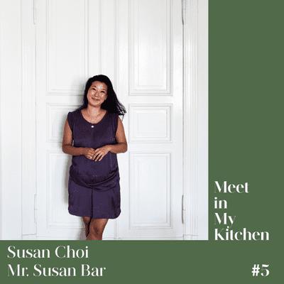 Meet in My Kitchen - Susan Choi / Mr. Susan Bar - Life's a Feast
