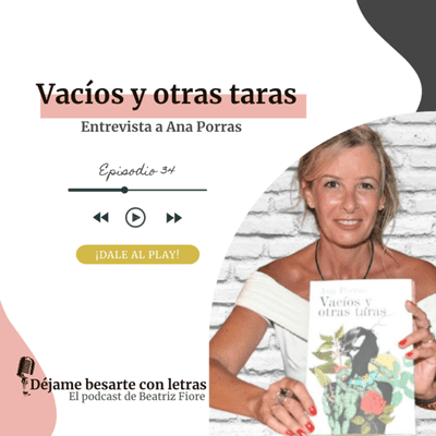 34. Vacíos y otras taras, con Ana Porras