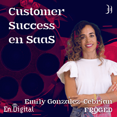 Growth y negocios digitales 🚀 Product Hackers - #182 – Customer Success para SaaS con Emily González-Cebrián de Froged