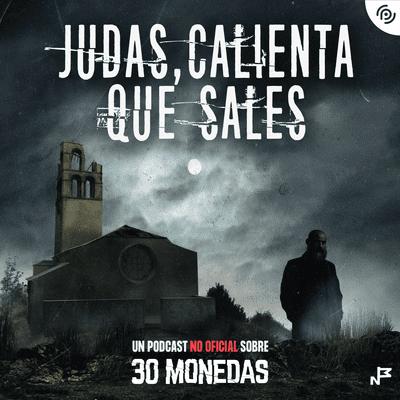 Judas, calienta que sales - Promo de Judas, calienta que sales, podcast no oficial de la serie 30 monedas