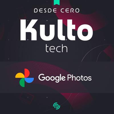 Kulto - Desde Cero | Google Photos: 3 pasos sencillos y dos alternativas a la herramienta de Google
