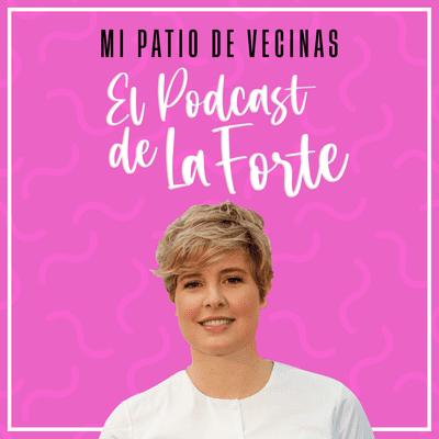 """MI PATIO DE VECINAS - EL PODCAST DE LA FORTE - TANIA LLASERA: """"Si me descuido, comparto en exceso. Soy sobrecompartidora"""""""