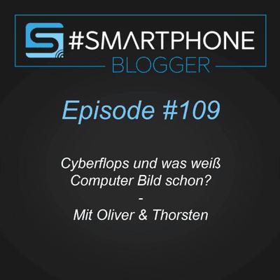 Smartphone Blogger - Der Smartphone und Technik Podcast - #109 - Cyberflops und was weiß COMPUTER BILD schon?
