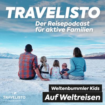 Travelisto - Der Reise-Podcast für aktive Familien - #14 Weltreise mit der Familie: Im Gespräch mit den Weltenbummler Kids