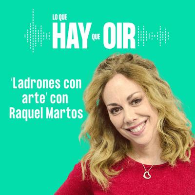Lo que hay que oír - Onda CEO, Una habitación propia y Ladrones con Arte con Raquel Martos