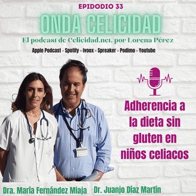 Onda Celicidad - OC033 - Adherencia a la dieta sin gluten en niños celiacos, con la Dra. María Fernández Miaja y el Dr. Juanjo Díaz Martí