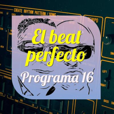 El beat perfecto - El beat perfecto #16: Erasure, 8Kays, Keleketla!, Jan Blomqvist, Dengue Dengue Dengue, Meatraffle, Paul McCartney y mas